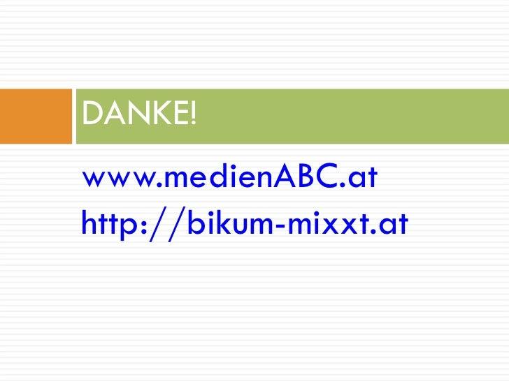 <ul><li>www.medienABC.at </li></ul><ul><li>http://bikum-mixxt.at </li></ul>DANKE!