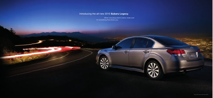 Introducing the all-new 2010 Subaru Legacy.                          When choosing what to drive, make sure               ...