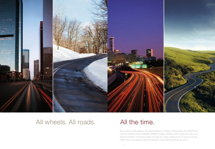 All wheels. All roads.   All the time.                          By combining the balance and road adhesion of Subaru Symme...