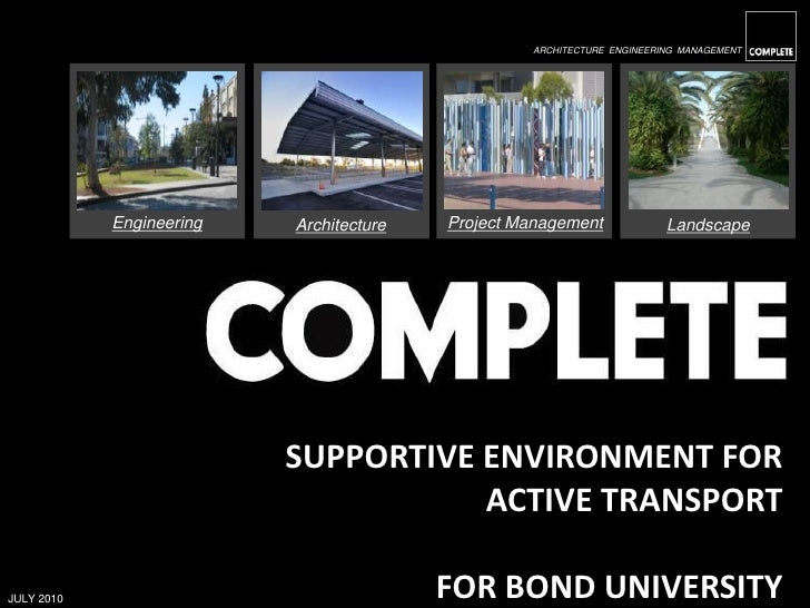 JULY 2010<br />Architecture<br />Supportive Environment for Active Transport<br />For Bond University<br />Engineering<br ...
