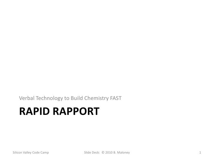 Rapid rapport<br />Verbal Technology to Build Chemistry FAST<br />Silicon Valley Code Camp<br />1<br />Slide Deck:  © 2010...