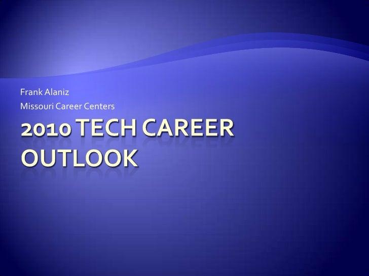 2010 Tech career outlook<br />Frank Alaniz<br />Missouri Career Centers<br />