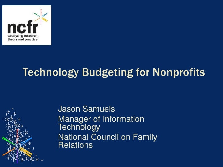 Technology Budgeting for Nonprofits<br />Jason Samuels<br />Manager of Information Technology<br />National Council on Fam...