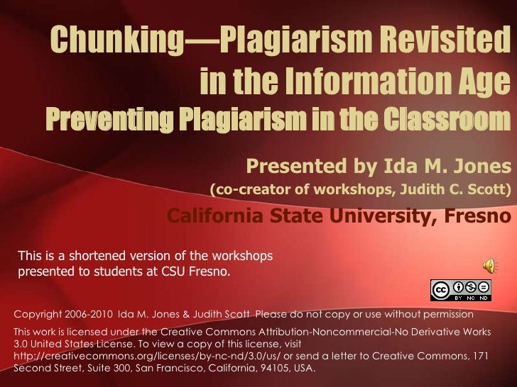 Chunking—Plagiarism Revisited in the Information AgePreventing Plagiarism in the Classroom<br />Presented by Ida M. Jones ...