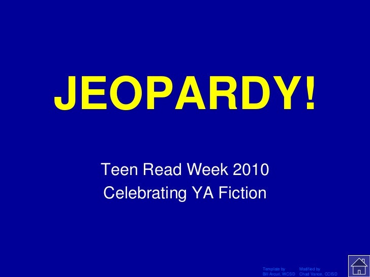 JEOPARDY!     Click Once to Begin Teen Read Week 2010 Celebrating YA Fiction                           Template by        ...