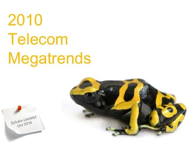 2010 Telecom Megatrends Sylvain Lamblot Oct 2010