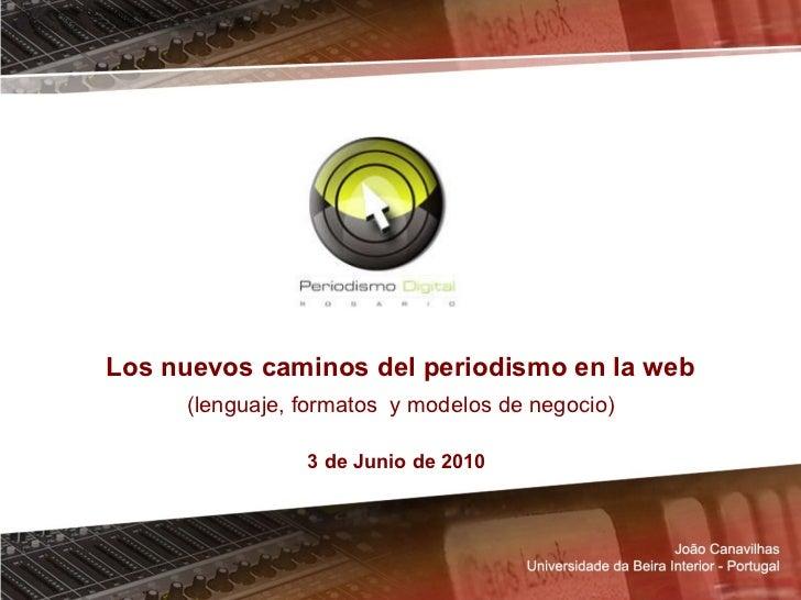 Los nuevos caminos del periodismo en la web (lenguaje, formatos  y modelos de negocio) 3 de Junio de 2010