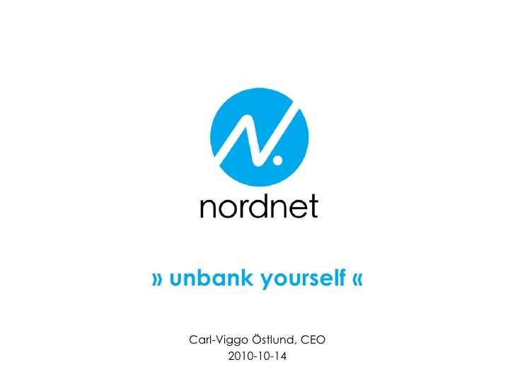 » unbank yourself «     Carl-Viggo Östlund, CEO           2010-10-14