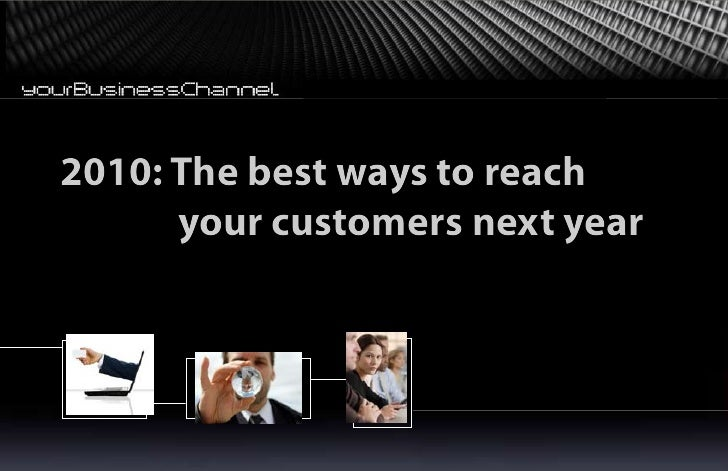 2010: The best ways to reach       your customers next year