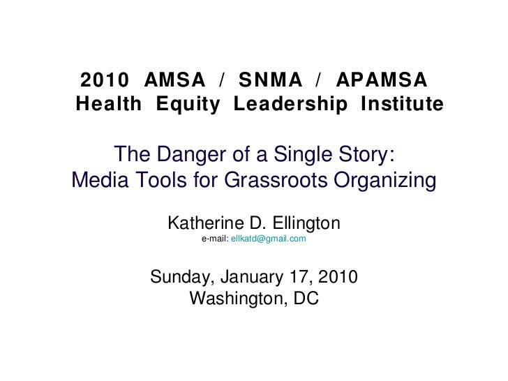 2010 AMSA / SNMA / APAMSA  Health Equity Leadership Institute   The Danger of a Single Story: Media Tools for Grassroots O...