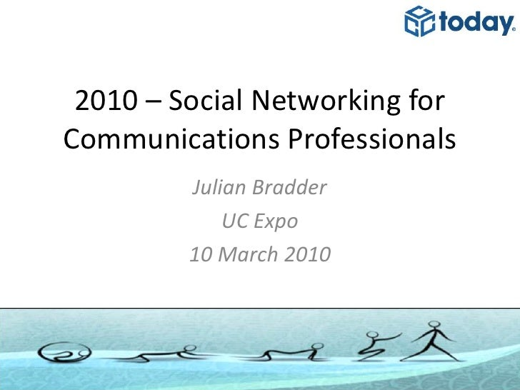 2010 – Social Networking for Communications Professionals<br />Julian Bradder<br />UC Expo<br />10 March 2010<br />