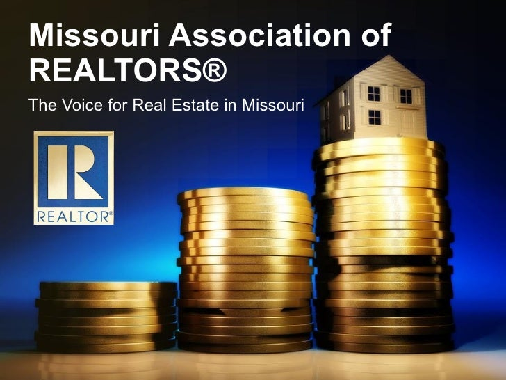 Missouri Association of REALTORS® The Voice for Real Estate in Missouri