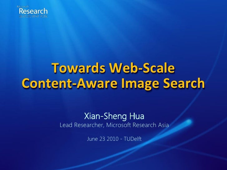 Towards Web-Scale Content-Aware Image Search               Xian-Sheng Hua      Lead Researcher, Microsoft Research Asia   ...