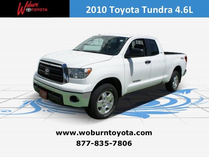 877-835-7806 www.woburntoyota.com 2010 Toyota Tundra 4.6L