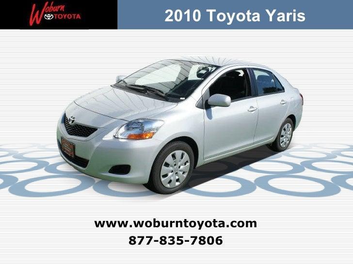 877-835-7806 www.woburntoyota.com 2010 Toyota Yaris