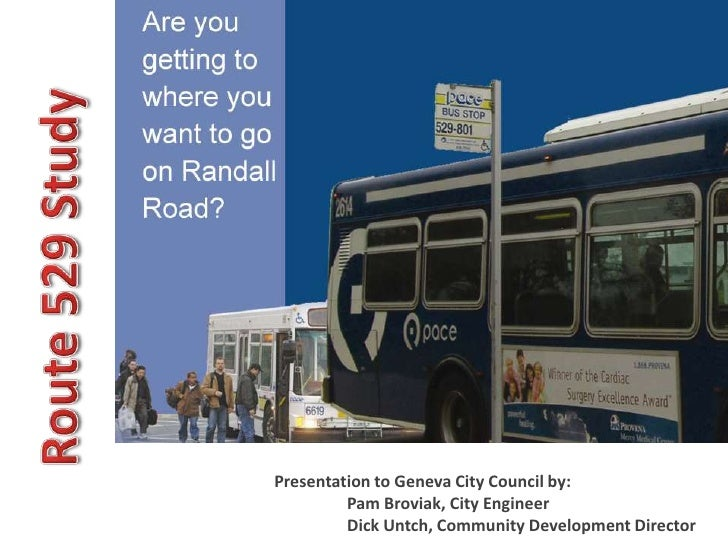 Route 529 Study<br />Presentation to Geneva City Council by:<br />	Pam Broviak, City Engineer <br />	Dick Untch, Community...