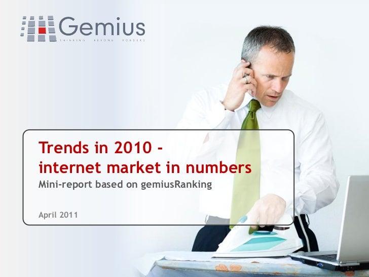 Trends in 2010 -internet market in numbers               .Mini-report based on gemiusRankingApril 2011
