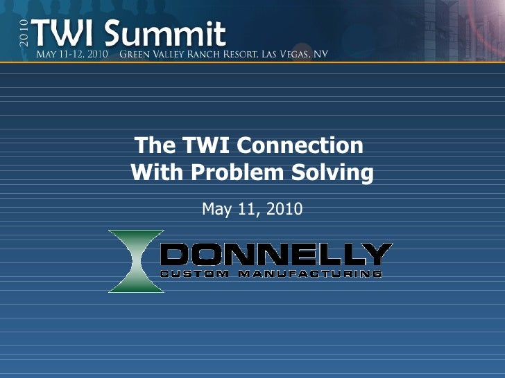 The TWI Connection  With Problem Solving May 11, 2010