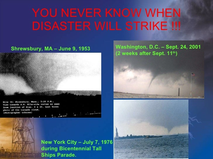 YOU NEVER KNOW WHEN DISASTER WILL STRIKE !!! Shrewsbury, MA – June 9, 1953 Washington, D.C. – Sept. 24, 2001 (2 weeks afte...