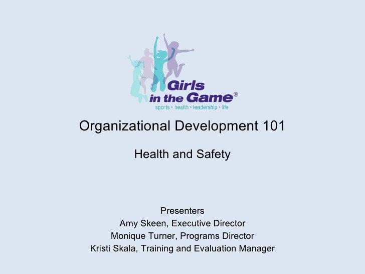 Organizational Development 101 Health and Safety Presenters Amy Skeen, Executive Director Monique Turner, Programs Directo...