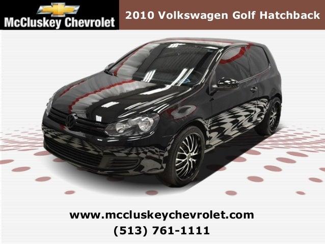 2010 Volkswagen Golf Hatchback (513) 761-1111 www.mccluskeychevrolet.com