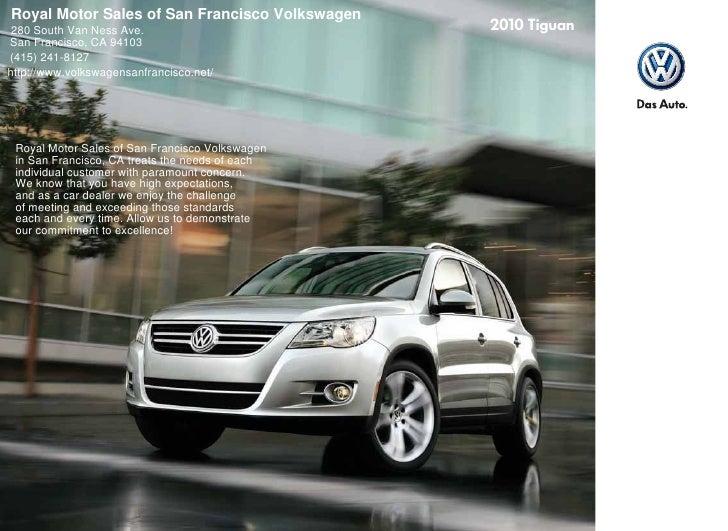 Royal Motor Sales of San Francisco Volkswagen  280 South Van Ness Ave. San Francisco, CA 94103 (415) 241-8127 http://www.v...
