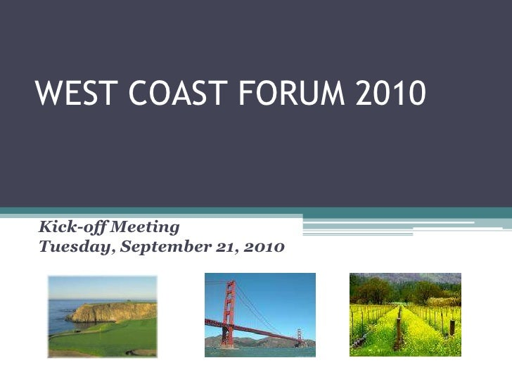 WEST COAST FORUM 2010<br />Pursue Your Passion<br />Kick-off Meeting<br />Tuesday, September21, 2010<br />