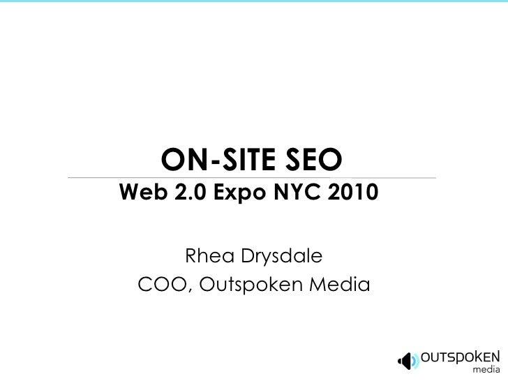 ON-SITE SEO Web 2.0 Expo NYC 2010 Rhea Drysdale COO, Outspoken Media