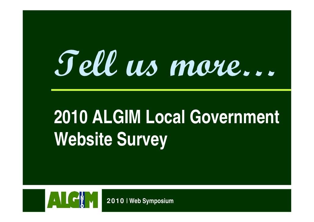 Tell us more… 2010 ALGIM Local Government Website Survey         2010 | Web Symposium