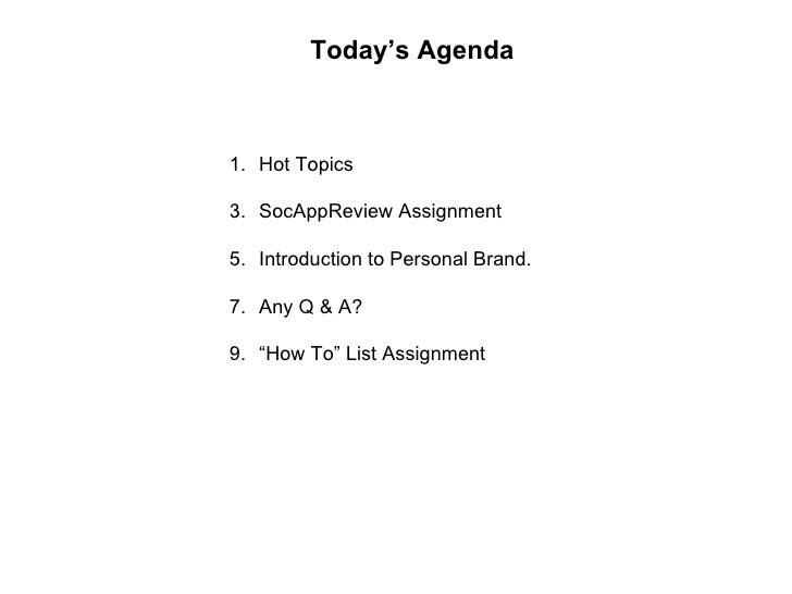 Today's Agenda <ul><li>Hot Topics </li></ul><ul><li>SocAppReview Assignment </li></ul><ul><li>Introduction to Personal Bra...