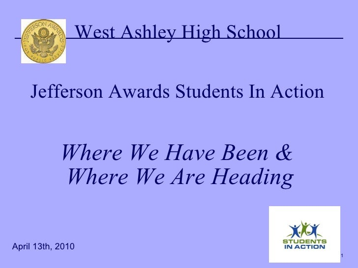 West Ashley High School  Jefferson Awards Students In Action  Where We Have Been &  Where We Are Heading April 13th, 2010