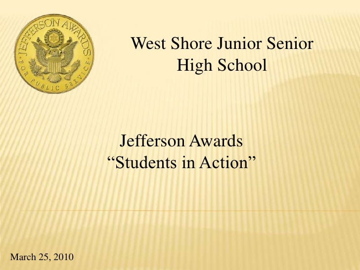 """West Shore Junior Senior High School<br />Jefferson Awards <br />""""Students in Action""""<br />March 25, 2010<br />"""