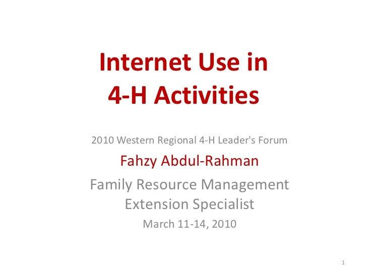 Internet Use in  4‐H Activities2010 Western Regional 4-H Leaders Forum    Fahzy Abdul-RahmanFamily Resource Management    ...
