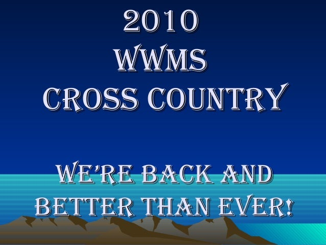 20102010 WWMSWWMS CroSS CountryCroSS Country We're baCk andWe're baCk and better than ever!better than ever!