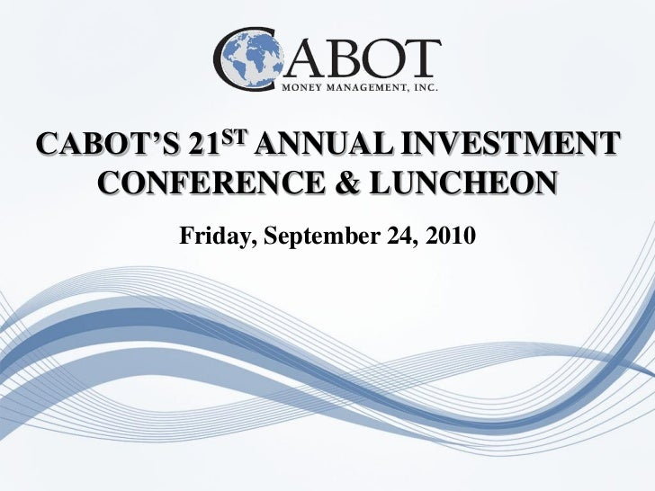 CABOT'S 21ST ANNUAL INVESTMENT    CONFERENCE & LUNCHEON        Friday, September 24, 2010