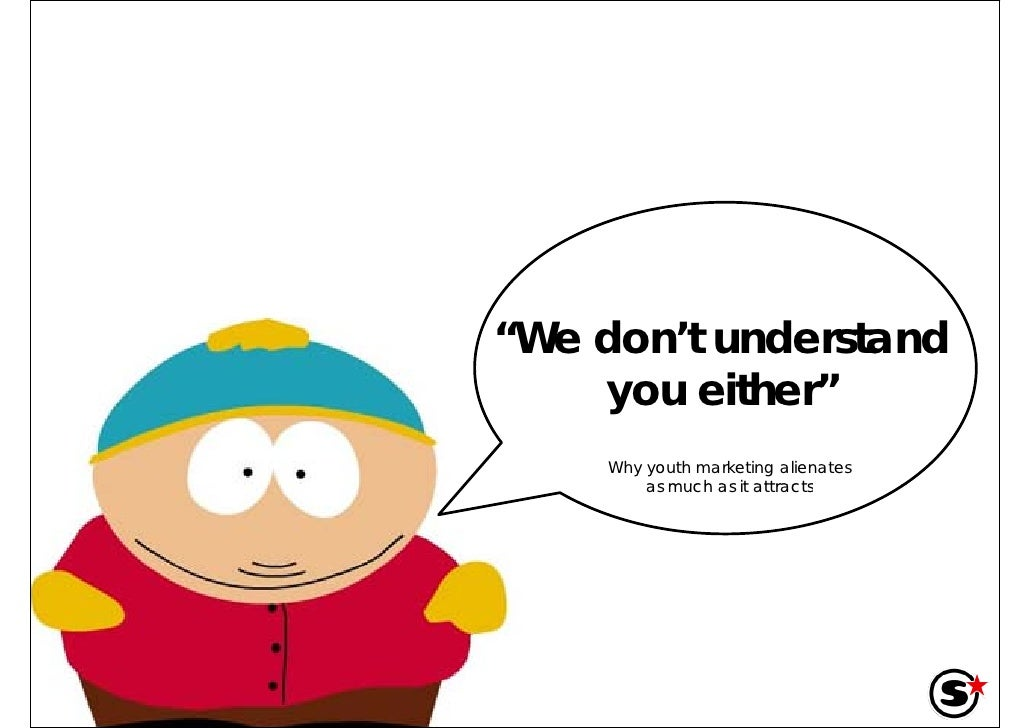 """""""We don't d t d """"W d 't understand     you either""""          either     Why youth marketing alienates         as much as it..."""