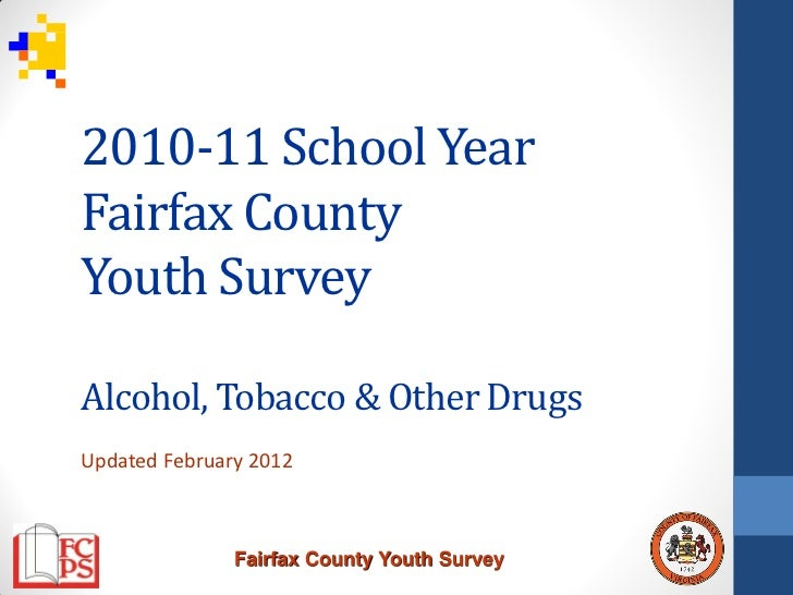 2010-11 School YearFairfax CountyYouth SurveyAlcohol, Tobacco & Other DrugsUpdated February 2012               Fairfax Cou...