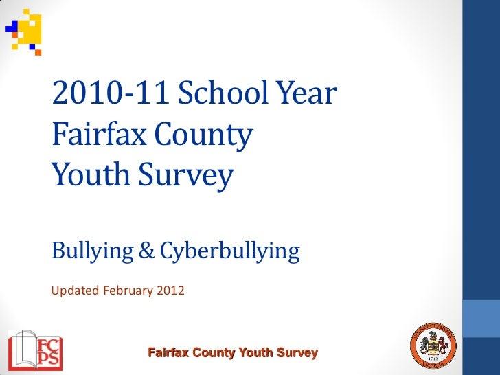 2010-11 School YearFairfax CountyYouth SurveyBullying & CyberbullyingUpdated February 2012               Fairfax County Yo...