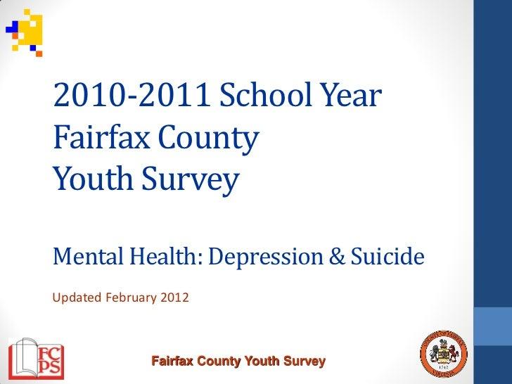 2010-2011 School YearFairfax CountyYouth SurveyMental Health: Depression & SuicideUpdated February 2012               Fair...