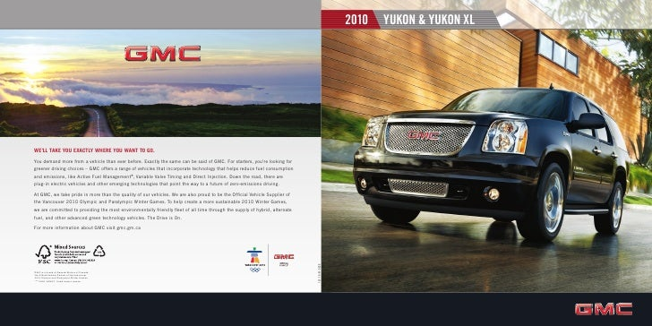 2010   YUKON & YUKON XL     WE'LL TAKE YOU EXACTLY WHERE YOU WANT TO GO. You demand more from a vehicle than ever before. ...