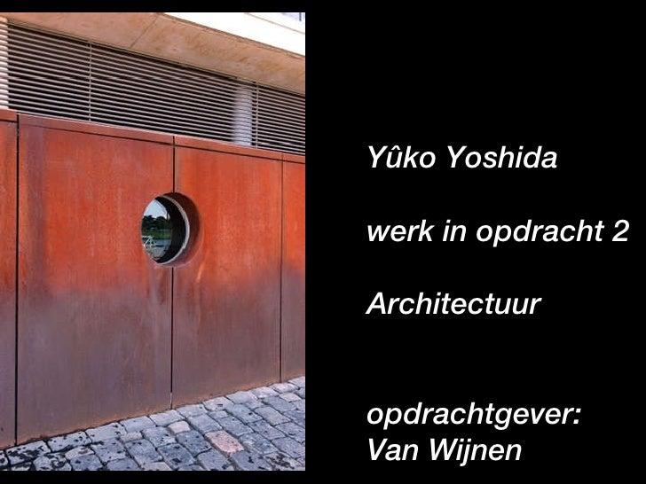 Yûko Yoshida werk in opdracht 2 Architectuur opdrachtgever: Van Wijnen
