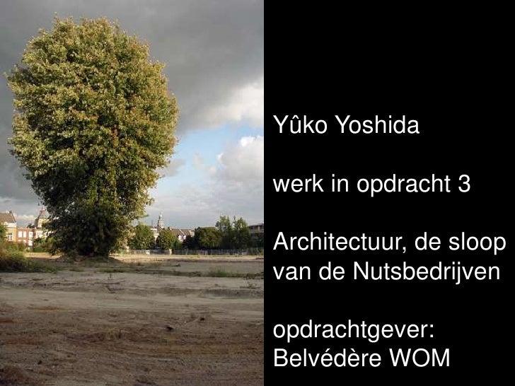Yûko Yoshida<br />werk in opdracht 3<br />Architectuur, de sloop<br />van de Nutsbedrijven<br />opdrachtgever:<br />Belvéd...