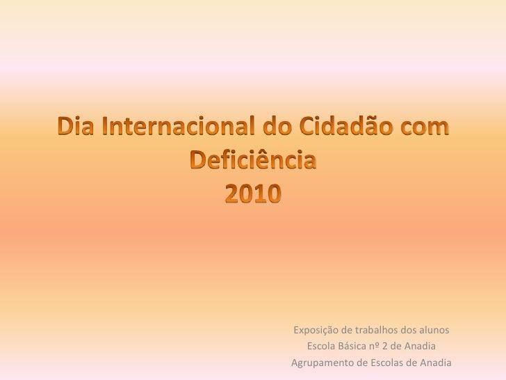 Dia Internacional do Cidadão com Deficiência2010<br />Exposição de trabalhos dos alunos<br />Escola Básica nº 2 de Anadia<...