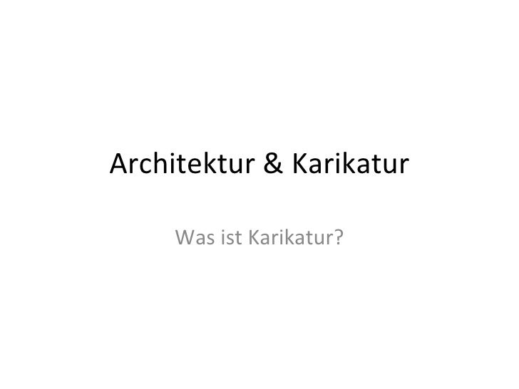 Architektur & Karikatur Was ist Karikatur?