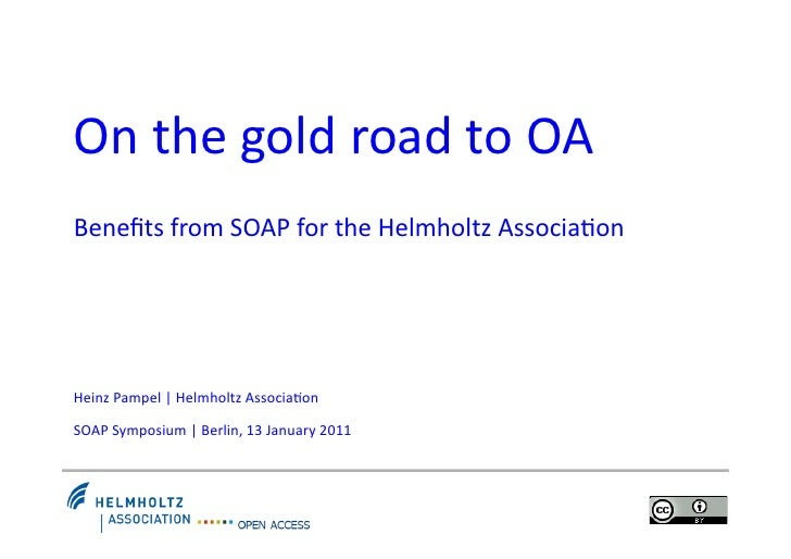 On the gold road to OA Benefits from SOAP for the Helmholtz Associa9on Heinz Pampel | Helmh...
