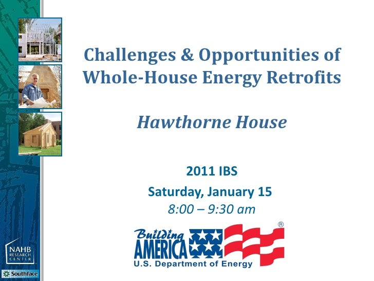 Challenges & Opportunities ofWhole-House Energy Retrofits      Hawthorne House             2011 IBS       Saturday, Januar...