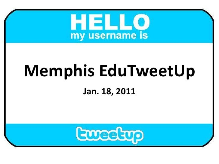 Memphis EduTweetUp<br />Jan. 18, 2011<br />