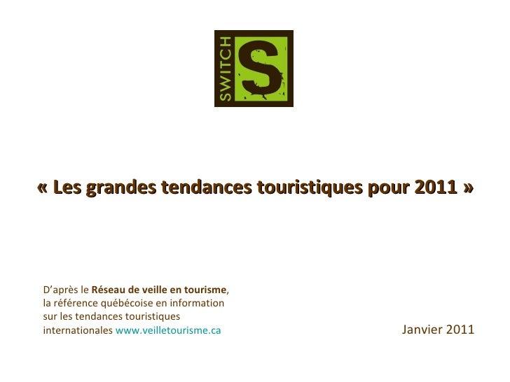 « Les grandes tendances touristiques pour 2011 » D'après le  Réseau de veille en tourisme , la référence québécoise en inf...