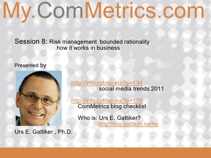 My.ComMetrics.comComMetrics  Session 8: Risk management bounded rationality                  how it works in business  Pre...
