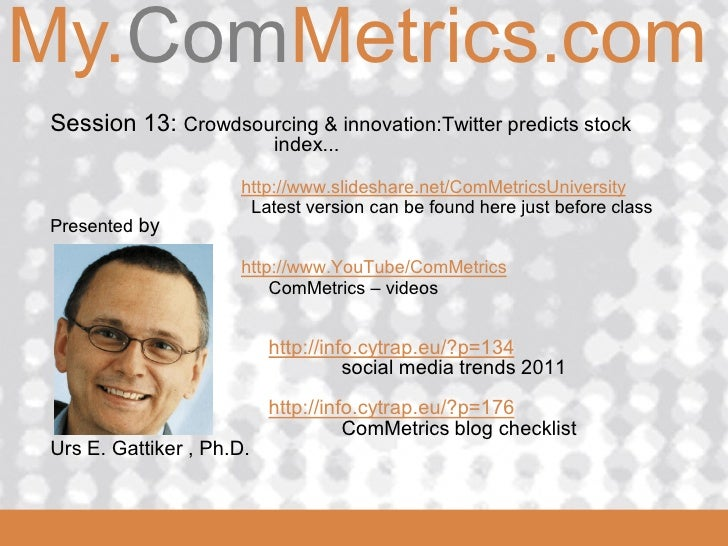 My.ComMetrics.comComMetrics  Session 13: Crowdsourcing & innovation:Twitter predicts stock                            inde...